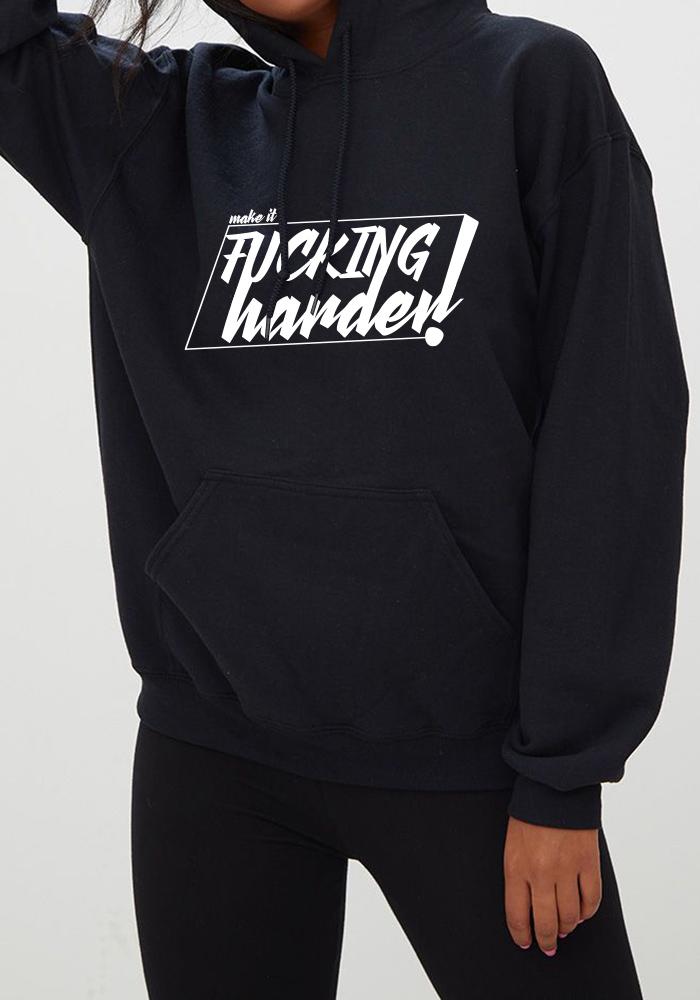 MAKE IF FUCKING HARDER HOODIE